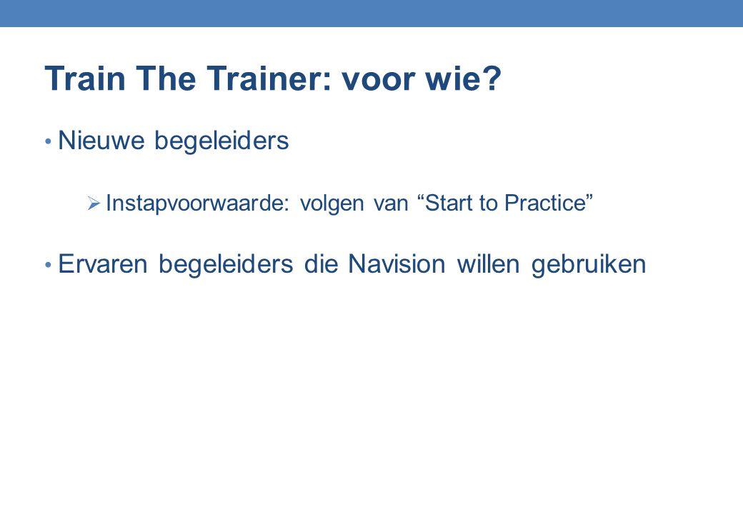 """Train The Trainer: voor wie? Nieuwe begeleiders  Instapvoorwaarde: volgen van """"Start to Practice"""" Ervaren begeleiders die Navision willen gebruiken"""