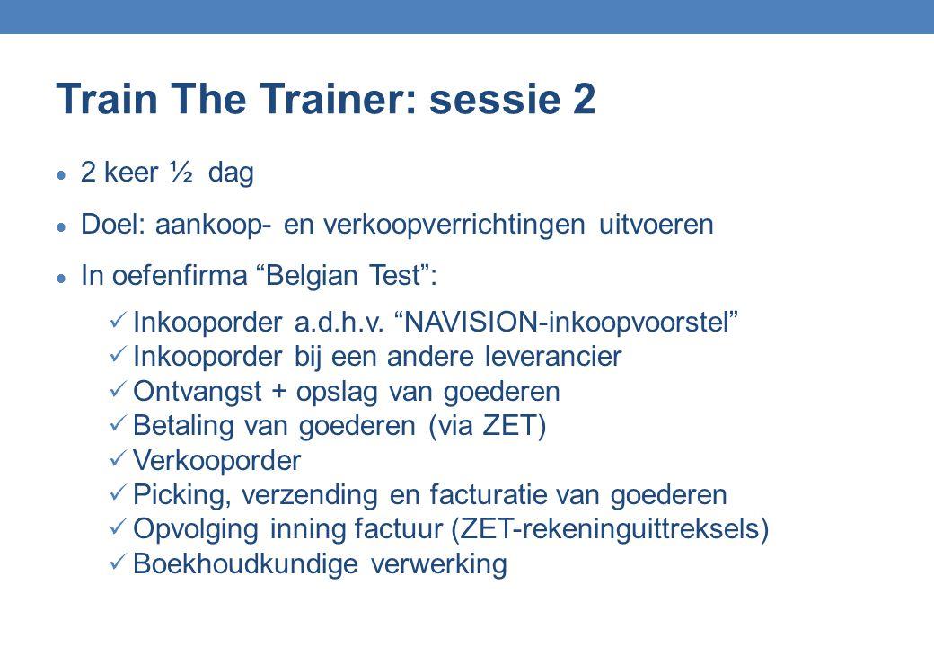"""Train The Trainer: sessie 2  2 keer ½ dag  Doel: aankoop- en verkoopverrichtingen uitvoeren  In oefenfirma """"Belgian Test"""": Inkooporder a.d.h.v. """"NA"""