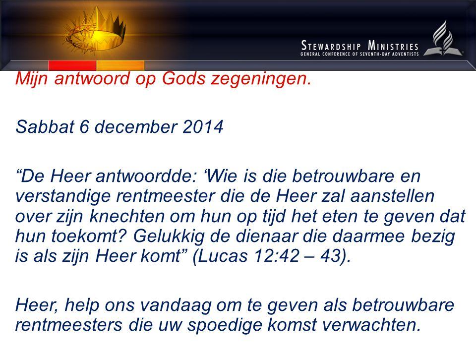 """Mijn antwoord op Gods zegeningen. Sabbat 6 december 2014 """"De Heer antwoordde: 'Wie is die betrouwbare en verstandige rentmeester die de Heer zal aanst"""