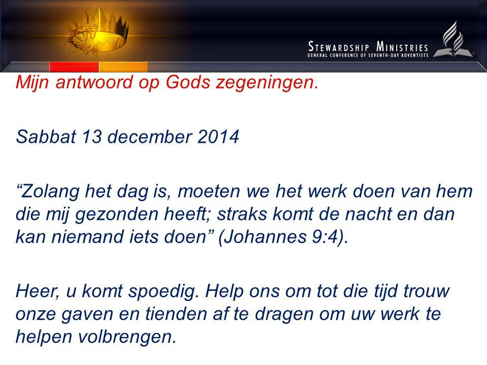 """Mijn antwoord op Gods zegeningen. Sabbat 13 december 2014 """"Zolang het dag is, moeten we het werk doen van hem die mij gezonden heeft; straks komt de n"""