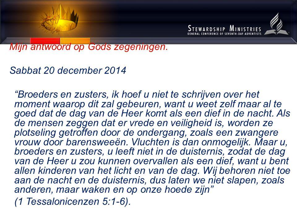 """Mijn antwoord op Gods zegeningen. Sabbat 20 december 2014 """"Broeders en zusters, ik hoef u niet te schrijven over het moment waarop dit zal gebeuren, w"""
