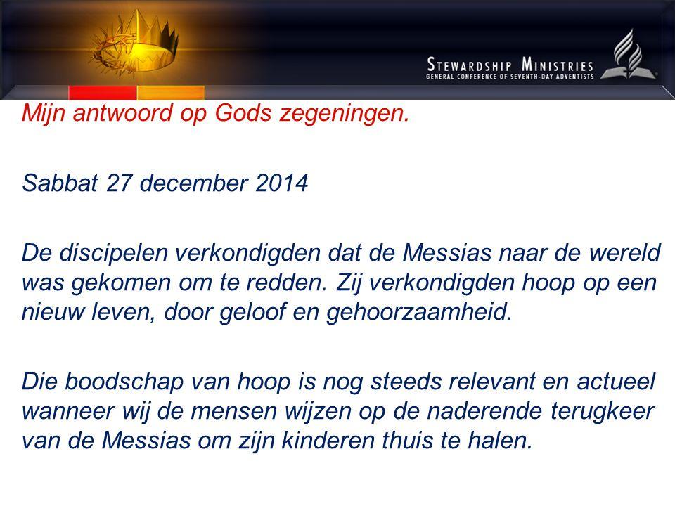 Mijn antwoord op Gods zegeningen. Sabbat 27 december 2014 De discipelen verkondigden dat de Messias naar de wereld was gekomen om te redden. Zij verko