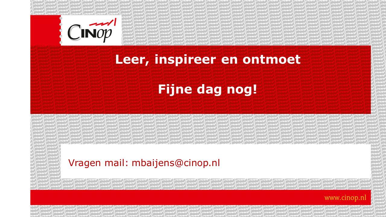 Vragen mail: mbaijens@cinop.nl Leer, inspireer en ontmoet Fijne dag nog!