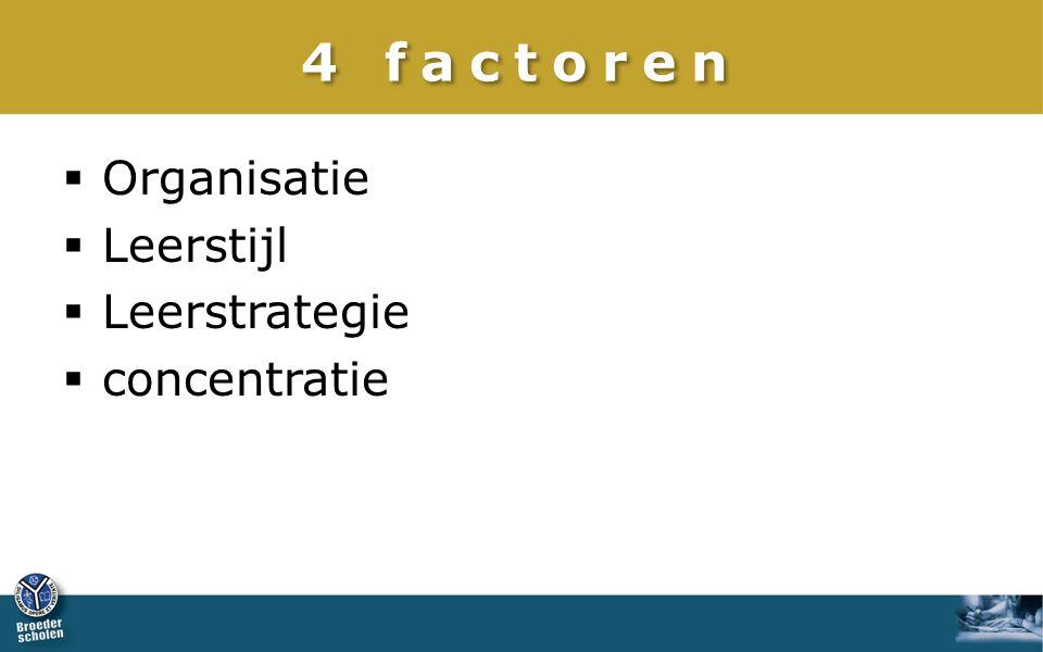 4 factoren  Organisatie  Leerstijl  Leerstrategie  concentratie