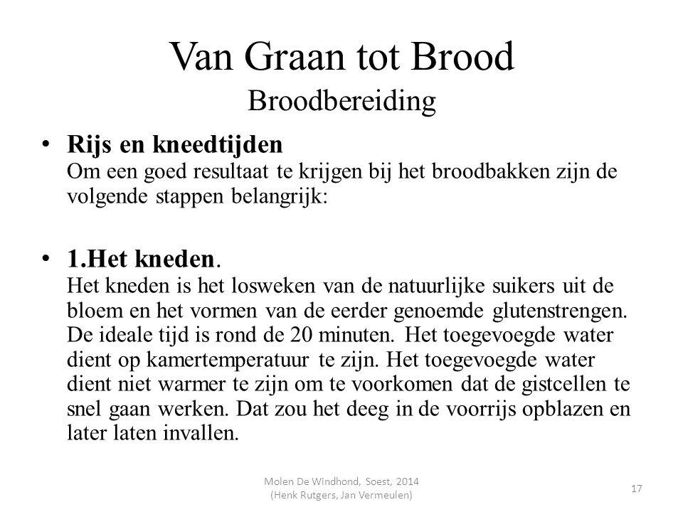 Van Graan tot Brood Broodbereiding Rijs en kneedtijden Om een goed resultaat te krijgen bij het broodbakken zijn de volgende stappen belangrijk: 1.Het