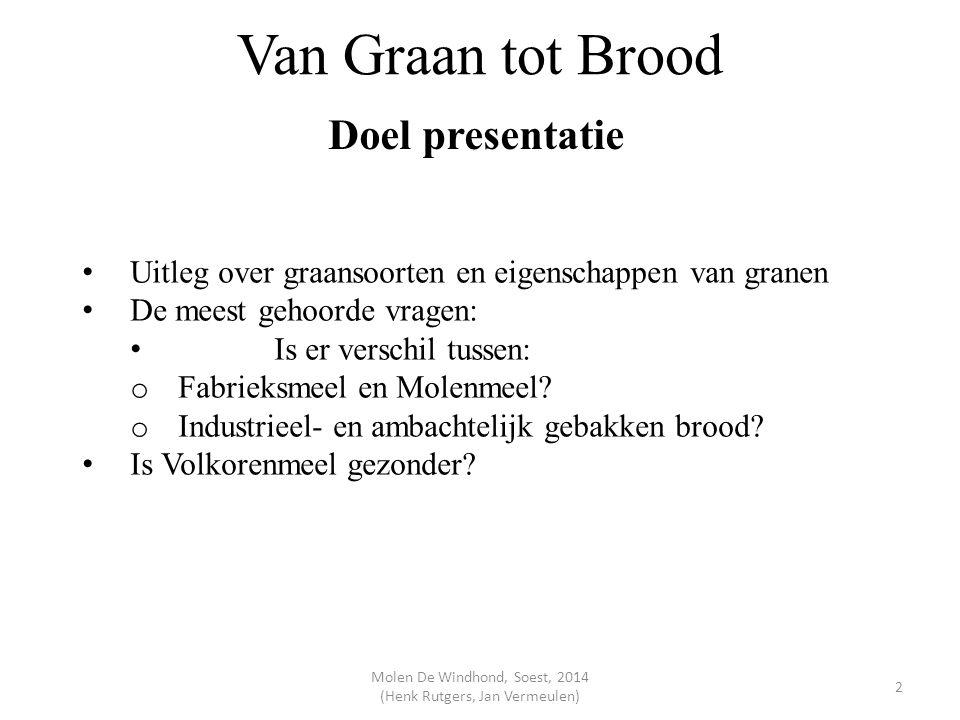 Van Graan tot Brood Doel presentatie Uitleg over graansoorten en eigenschappen van granen De meest gehoorde vragen: Is er verschil tussen: o Fabrieksm