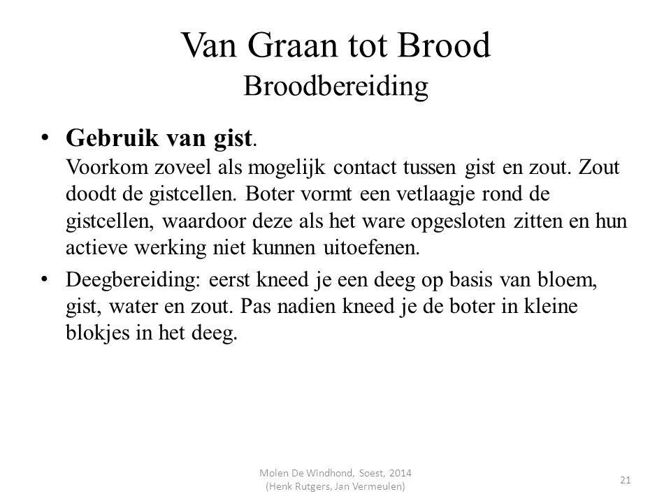 Van Graan tot Brood Broodbereiding Gebruik van gist. Voorkom zoveel als mogelijk contact tussen gist en zout. Zout doodt de gistcellen. Boter vormt ee
