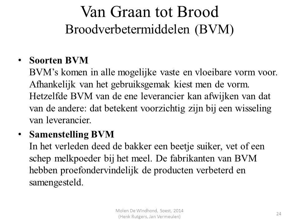 Van Graan tot Brood Broodverbetermiddelen (BVM) Soorten BVM BVM's komen in alle mogelijke vaste en vloeibare vorm voor. Afhankelijk van het gebruiksge