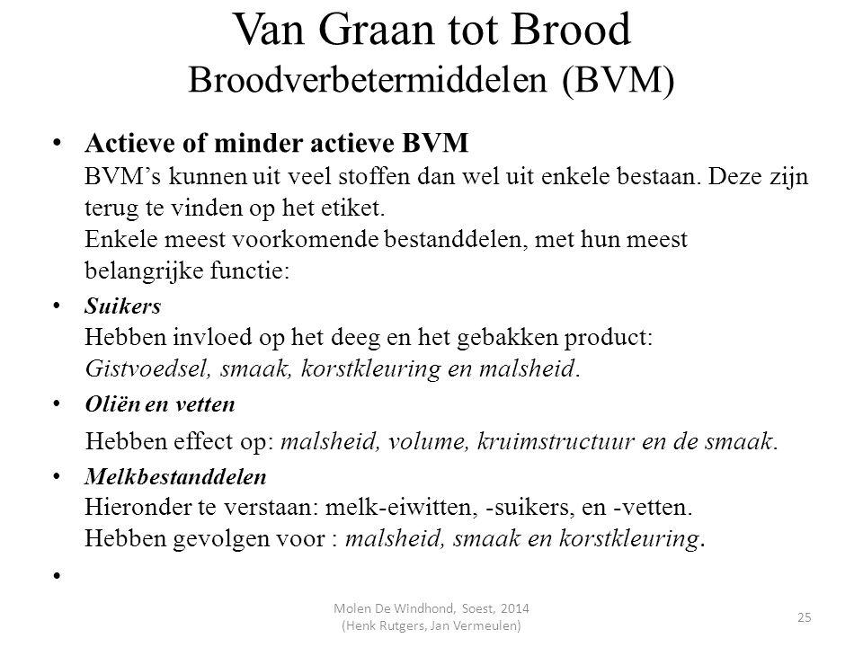 Van Graan tot Brood Broodverbetermiddelen (BVM) Actieve of minder actieve BVM BVM's kunnen uit veel stoffen dan wel uit enkele bestaan. Deze zijn teru