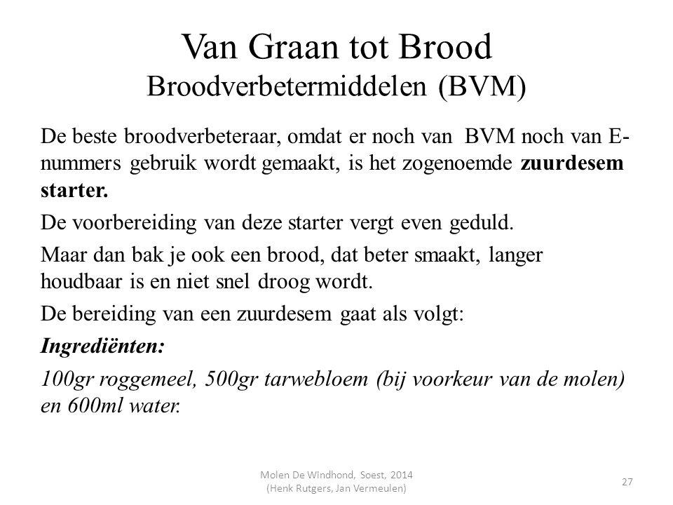 Van Graan tot Brood Broodverbetermiddelen (BVM) De beste broodverbeteraar, omdat er noch van BVM noch van E- nummers gebruik wordt gemaakt, is het zog