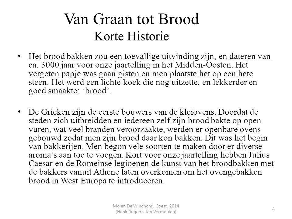 Van Graan tot Brood Korte Historie Het brood bakken zou een toevallige uitvinding zijn, en dateren van ca. 3000 jaar voor onze jaartelling in het Midd