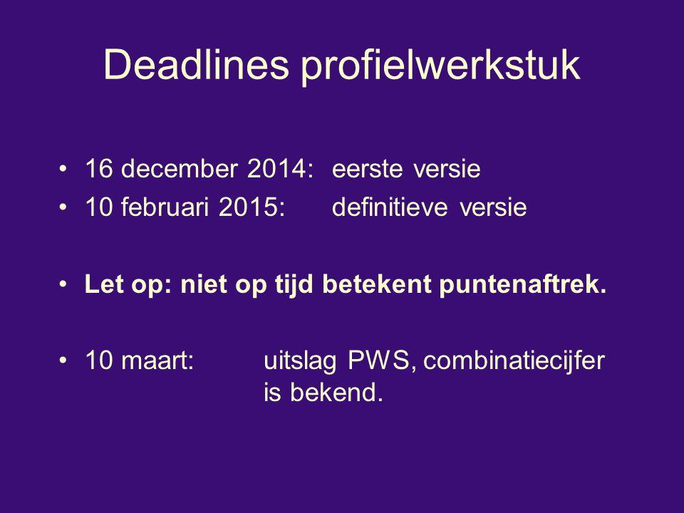 Deadlines profielwerkstuk 16 december 2014:eerste versie 10 februari 2015:definitieve versie Let op: niet op tijd betekent puntenaftrek. 10 maart:uits