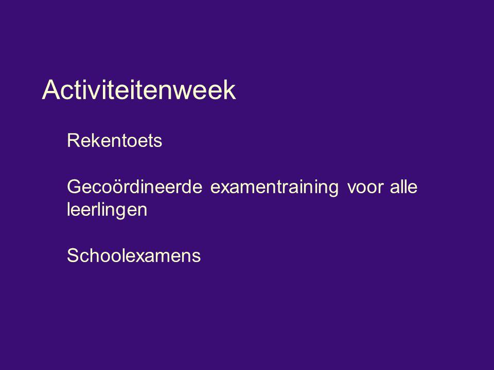 Activiteitenweek Rekentoets Gecoördineerde examentraining voor alle leerlingen Schoolexamens