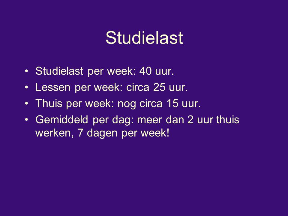 Studielast Studielast per week: 40 uur. Lessen per week: circa 25 uur. Thuis per week: nog circa 15 uur. Gemiddeld per dag: meer dan 2 uur thuis werke