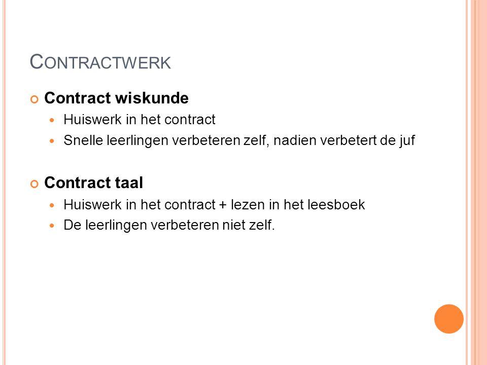 C ONTRACTWERK Contract wiskunde Huiswerk in het contract Snelle leerlingen verbeteren zelf, nadien verbetert de juf Contract taal Huiswerk in het cont