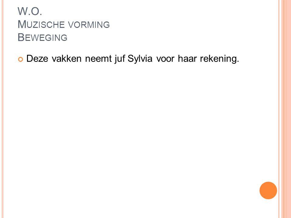 W.O. M UZISCHE VORMING B EWEGING Deze vakken neemt juf Sylvia voor haar rekening.