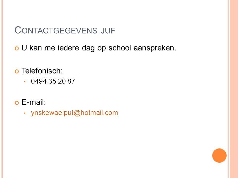 C ONTACTGEGEVENS JUF U kan me iedere dag op school aanspreken. Telefonisch: 0494 35 20 87 E-mail: ynskewaelput@hotmail.com