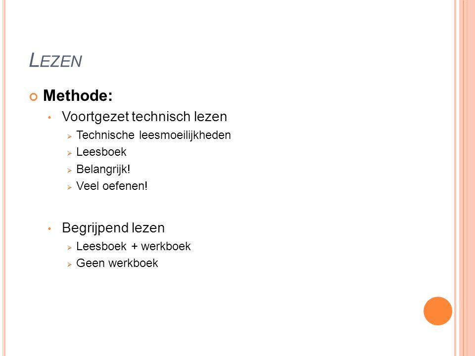 L EZEN Methode: Voortgezet technisch lezen  Technische leesmoeilijkheden  Leesboek  Belangrijk!  Veel oefenen! Begrijpend lezen  Leesboek + werkb