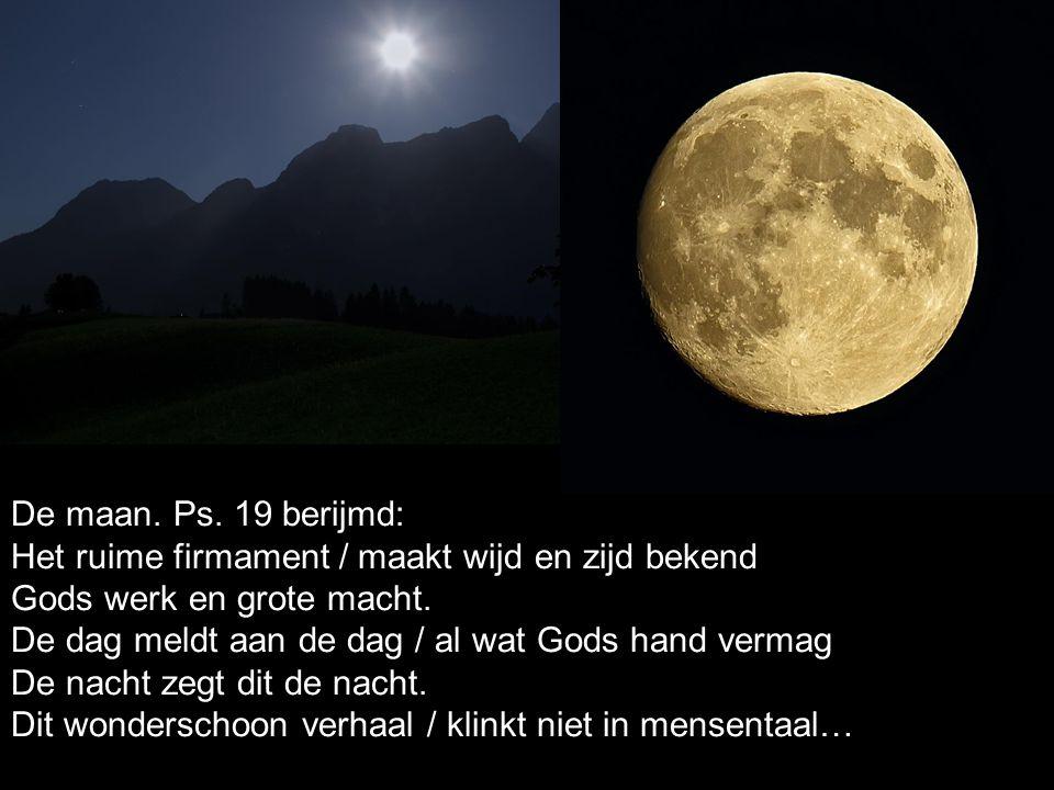 De maan. Ps. 19 berijmd: Het ruime firmament / maakt wijd en zijd bekend Gods werk en grote macht. De dag meldt aan de dag / al wat Gods hand vermag D