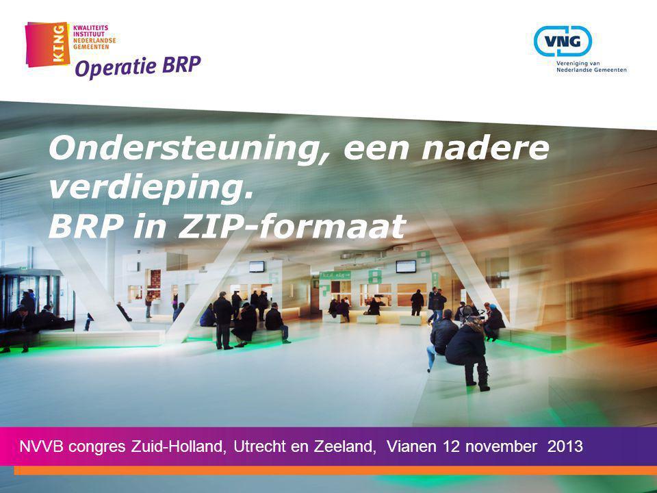Ondersteuning, een nadere verdieping. BRP in ZIP-formaat NVVB congres Zuid-Holland, Utrecht en Zeeland, Vianen 12 november 2013