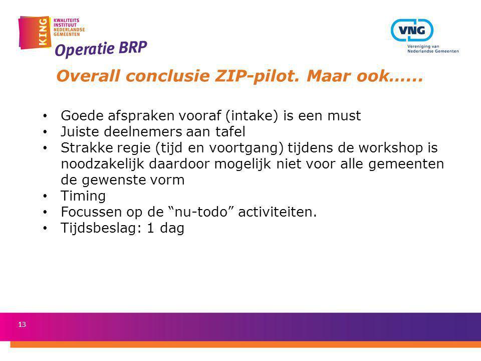 13 Overall conclusie ZIP-pilot. Maar ook…... Goede afspraken vooraf (intake) is een must Juiste deelnemers aan tafel Strakke regie (tijd en voortgang)
