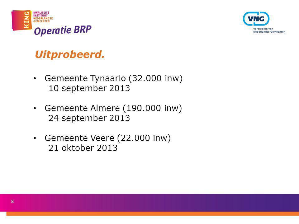 8 Uitprobeerd. Gemeente Tynaarlo (32.000 inw) 10 september 2013 Gemeente Almere (190.000 inw) 24 september 2013 Gemeente Veere (22.000 inw) 21 oktober