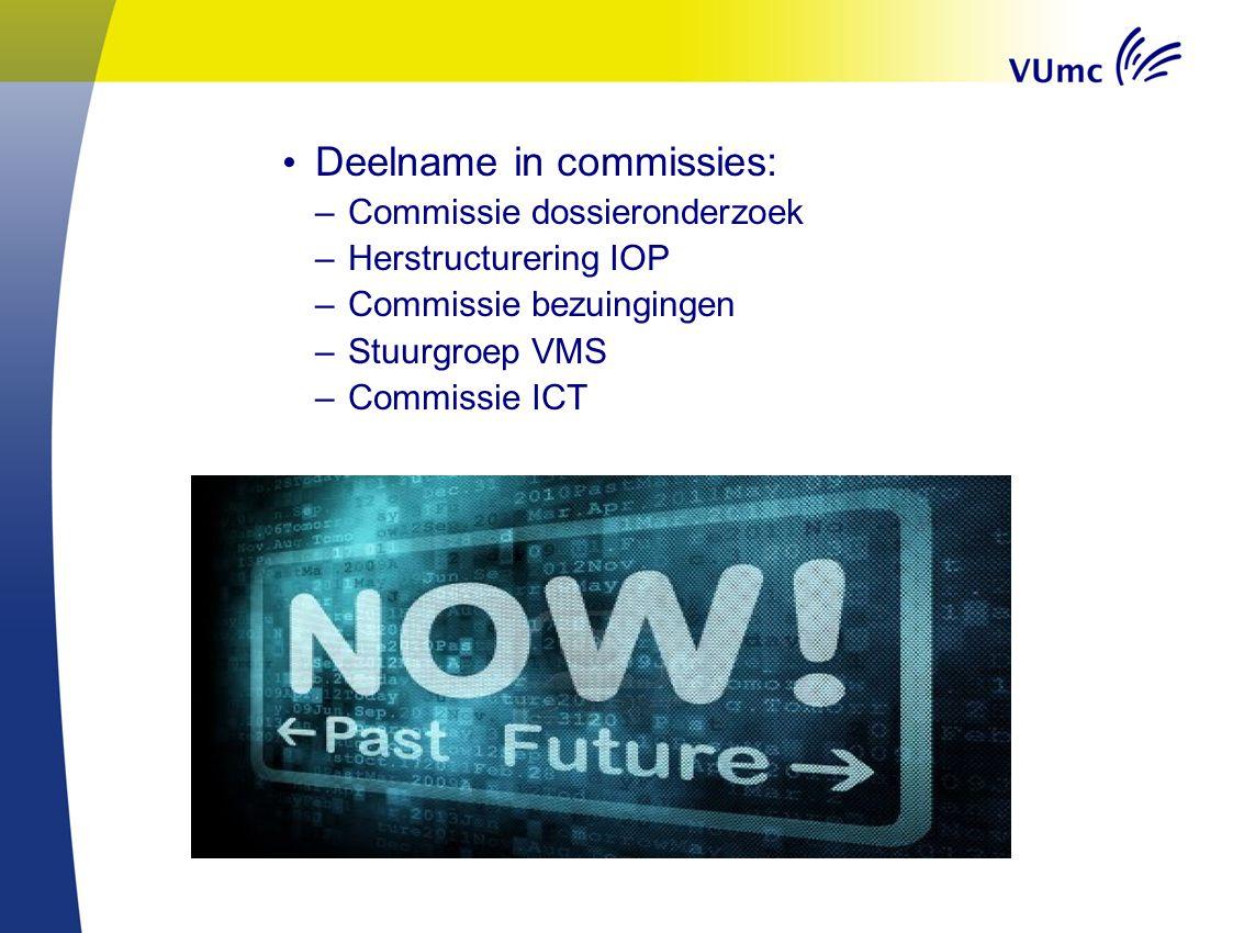 Deelname in commissies: –Commissie dossieronderzoek –Herstructurering IOP –Commissie bezuingingen –Stuurgroep VMS –Commissie ICT