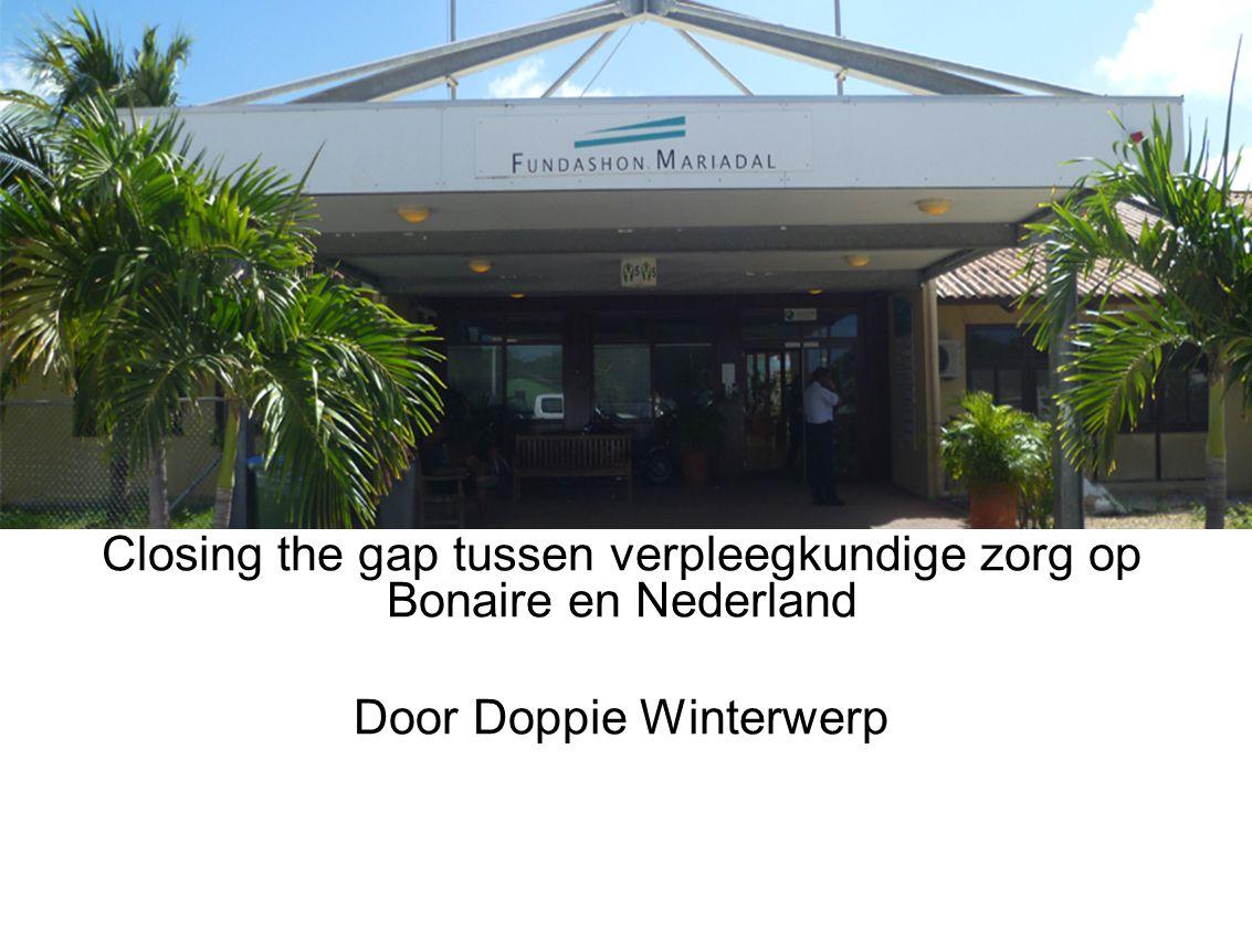 Closing the gap tussen verpleegkundige zorg op Bonaire en Nederland Door Doppie Winterwerp