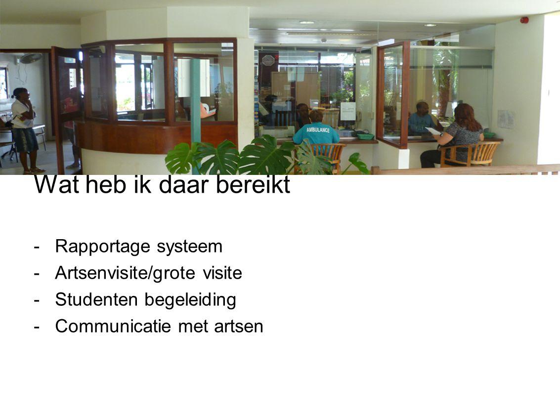 Wat heb ik daar bereikt -Rapportage systeem -Artsenvisite/grote visite -Studenten begeleiding -Communicatie met artsen