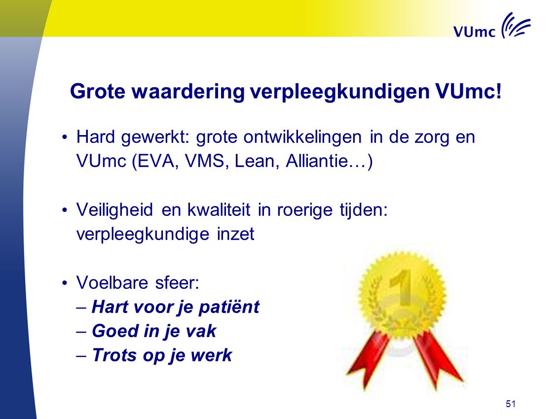 51 Grote waardering verpleegkundigen VUmc! Hard gewerkt: grote ontwikkelingen in de zorg en VUmc (EVA, VMS, Lean, Alliantie…) Veiligheid en kwaliteit