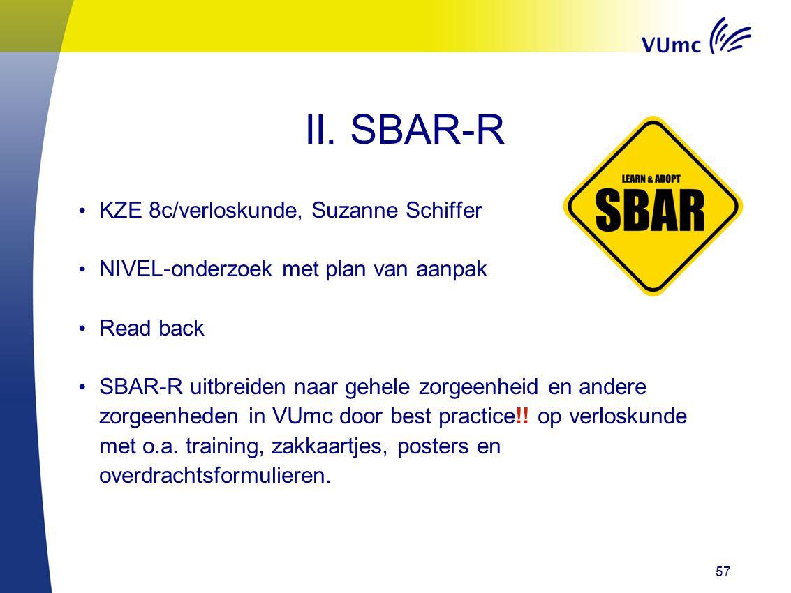 57 II. SBAR-R KZE 8c/verloskunde, Suzanne Schiffer NIVEL-onderzoek met plan van aanpak Read back SBAR-R uitbreiden naar gehele zorgeenheid en andere z