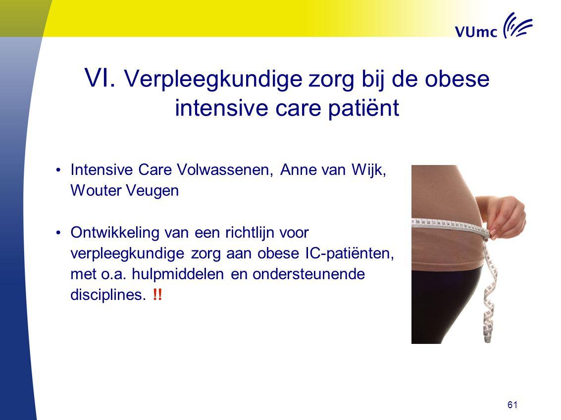 61 VI. Verpleegkundige zorg bij de obese intensive care patiënt Intensive Care Volwassenen, Anne van Wijk, Wouter Veugen Ontwikkeling van een richtlij