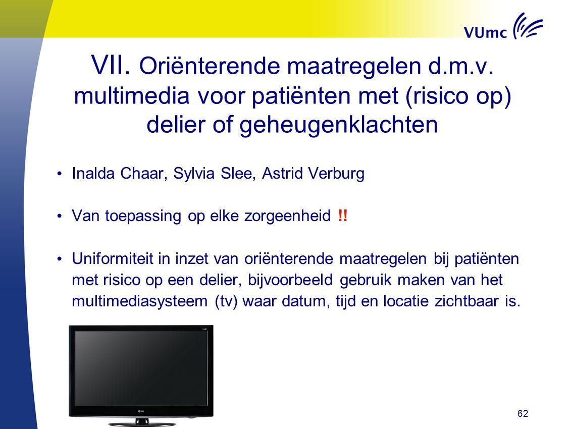 62 VII. Oriënterende maatregelen d.m.v. multimedia voor patiënten met (risico op) delier of geheugenklachten Inalda Chaar, Sylvia Slee, Astrid Verburg