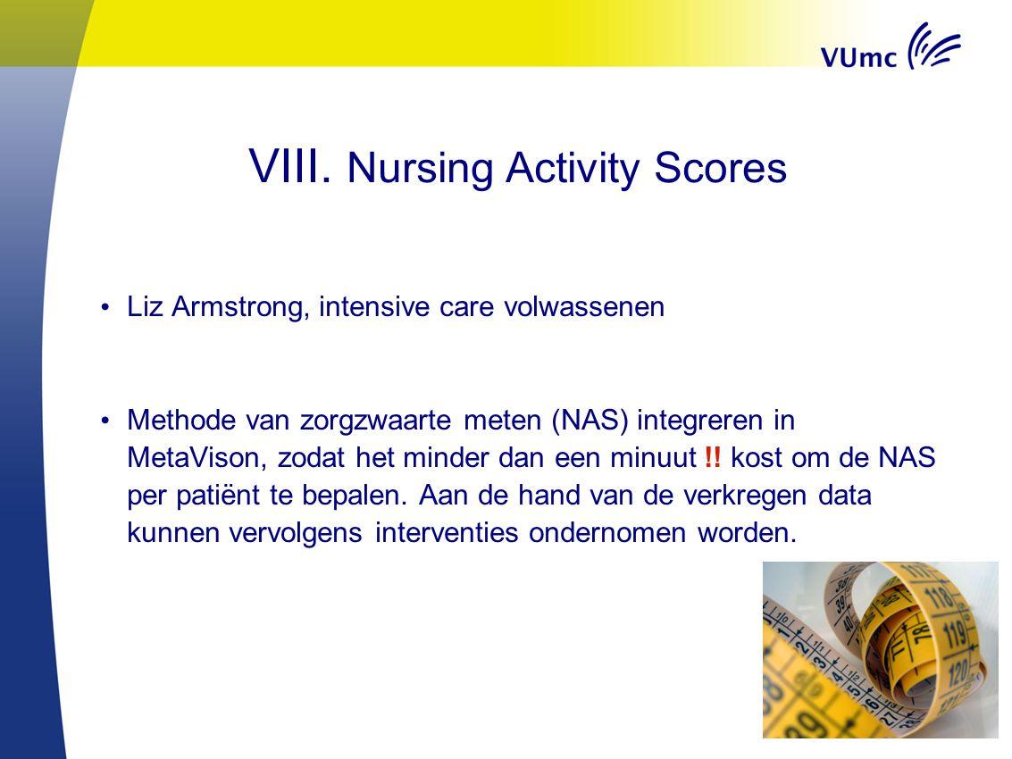 63 VIII. Nursing Activity Scores Liz Armstrong, intensive care volwassenen Methode van zorgzwaarte meten (NAS) integreren in MetaVison, zodat het mind