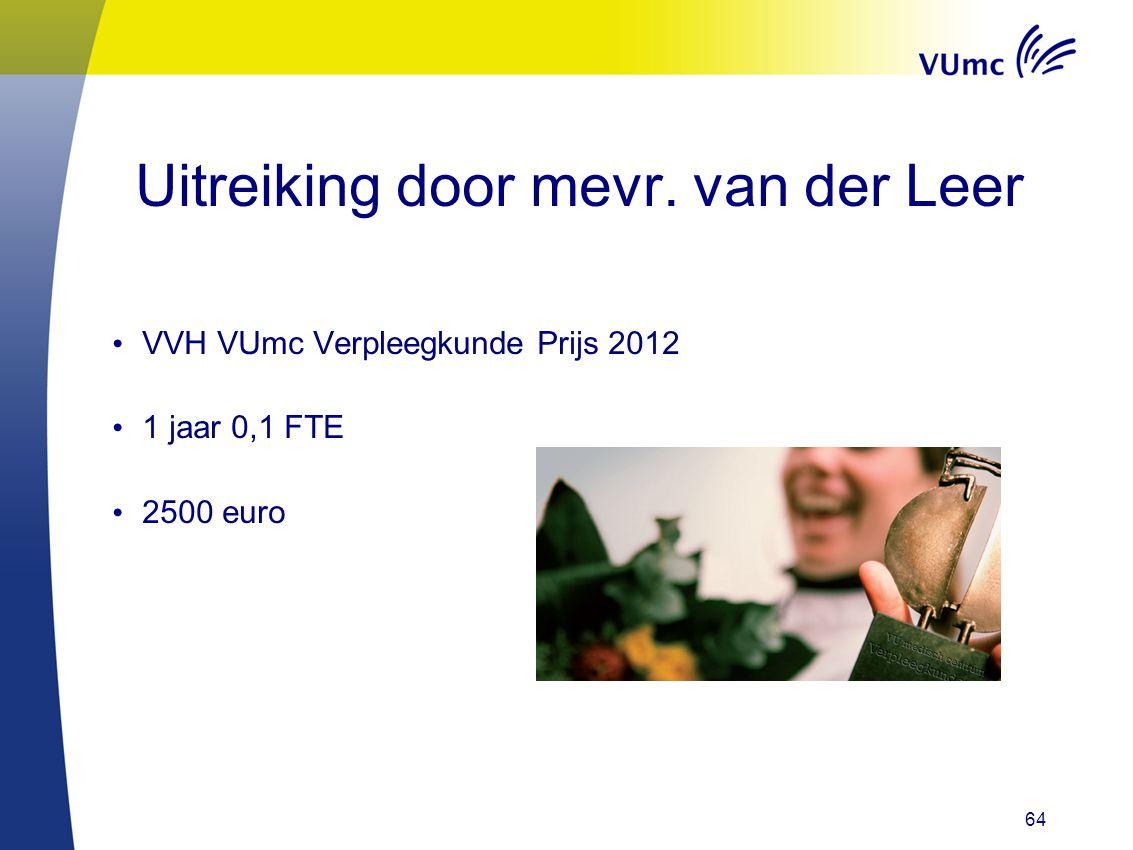 64 Uitreiking door mevr. van der Leer VVH VUmc Verpleegkunde Prijs 2012 1 jaar 0,1 FTE 2500 euro