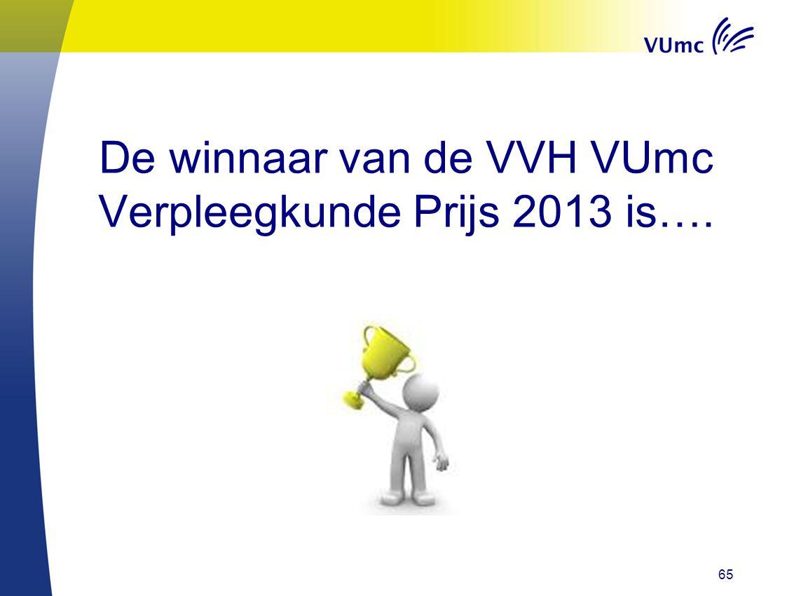 65 De winnaar van de VVH VUmc Verpleegkunde Prijs 2013 is….