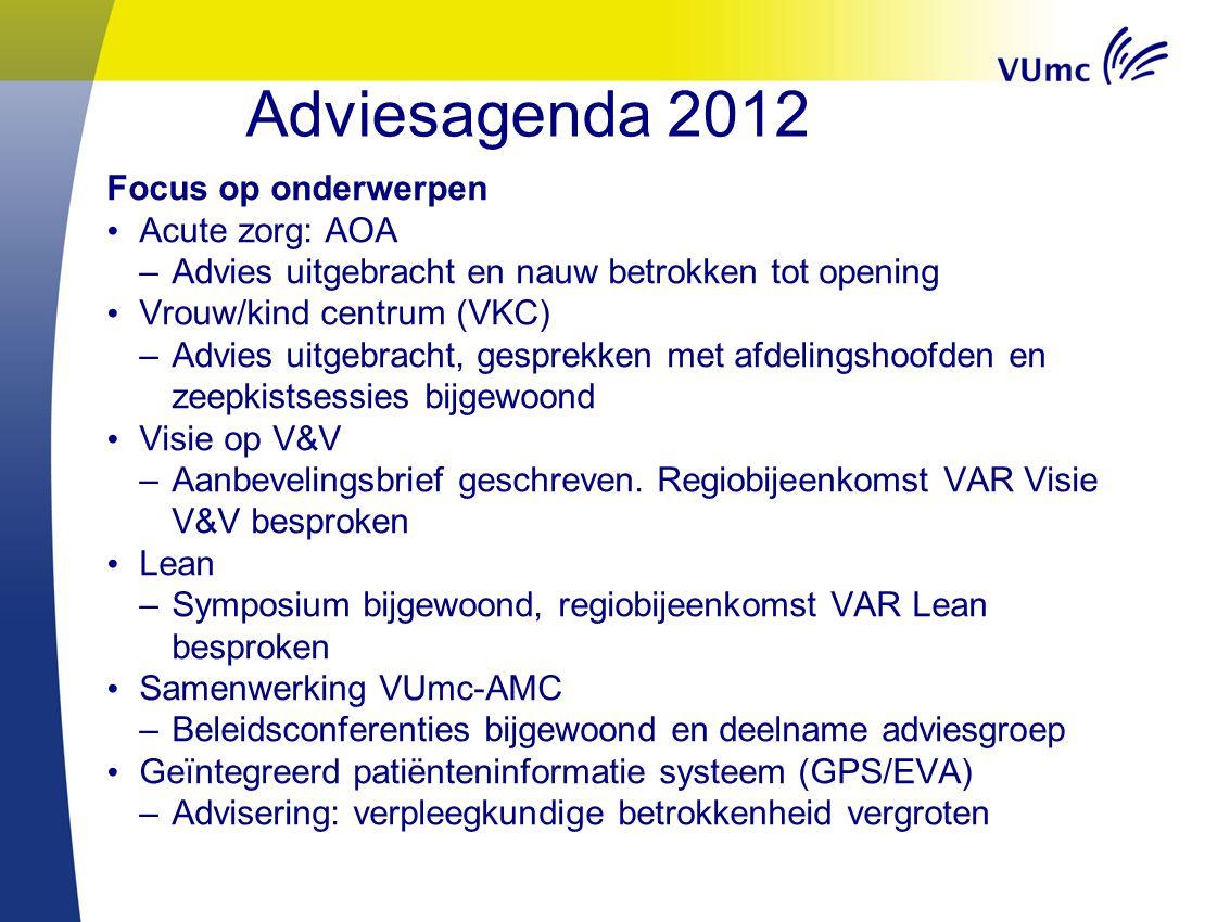 Adviesagenda 2012 Focus op onderwerpen Acute zorg: AOA –Advies uitgebracht en nauw betrokken tot opening Vrouw/kind centrum (VKC) –Advies uitgebracht,