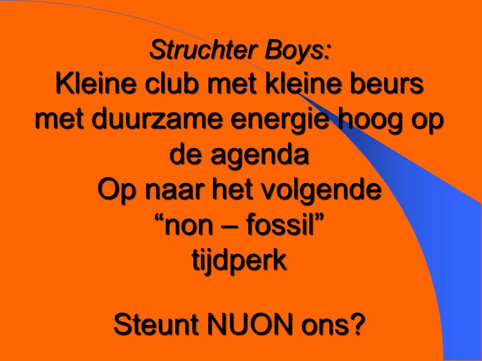 Struchter Boys: Kleine club met kleine beurs met duurzame energie hoog op de agenda Op naar het volgende non – fossil tijdperk Steunt NUON ons