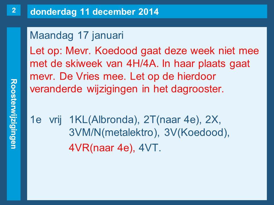 donderdag 11 december 2014 Roosterwijzigingen Maandag 17 januari Let op: Mevr. Koedood gaat deze week niet mee met de skiweek van 4H/4A. In haar plaat