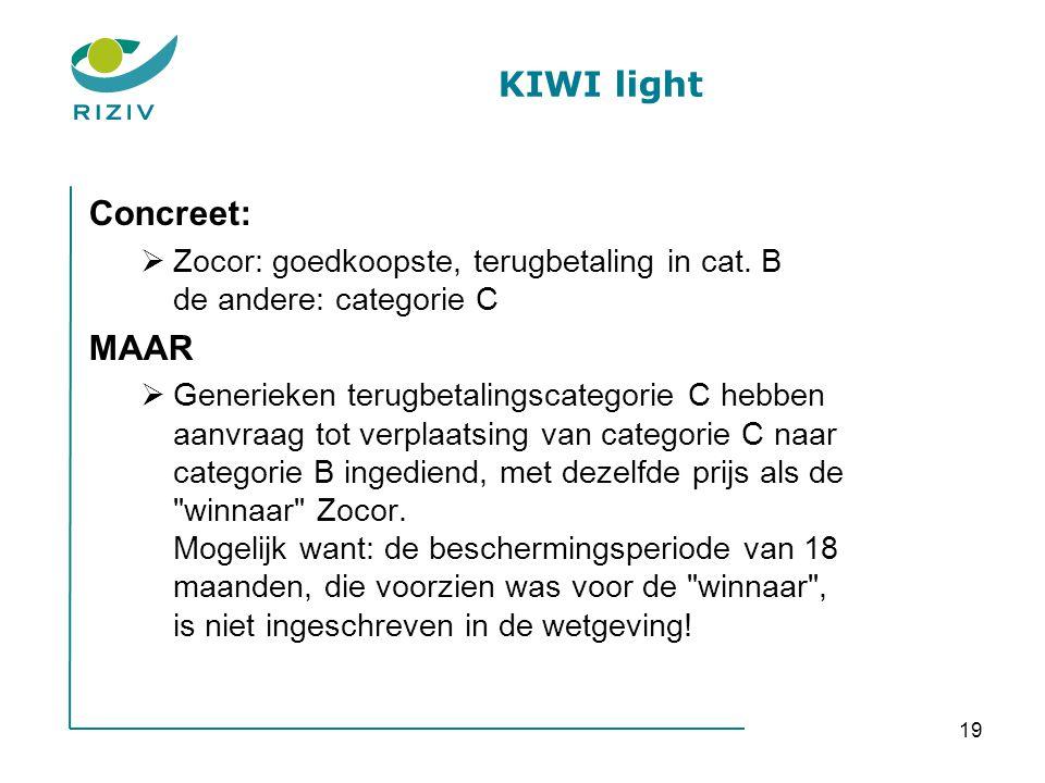 19 KIWI light Concreet:  Zocor: goedkoopste, terugbetaling in cat. B de andere: categorie C MAAR  Generieken terugbetalingscategorie C hebben aanvra