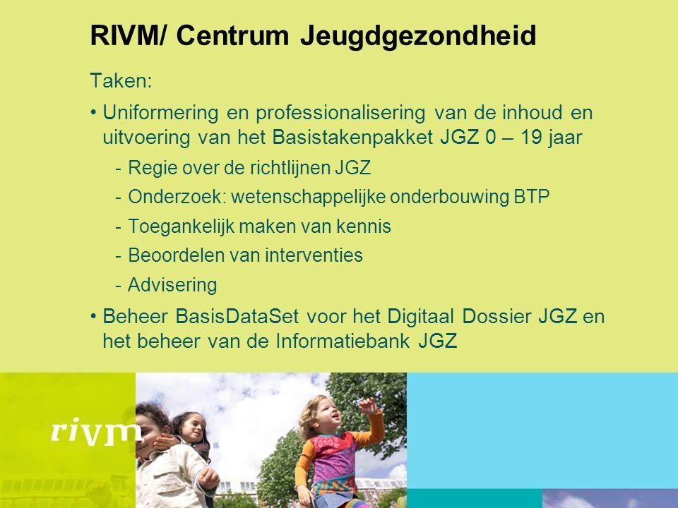 RIVM/ Centrum Jeugdgezondheid Taken: Uniformering en professionalisering van de inhoud en uitvoering van het Basistakenpakket JGZ 0 – 19 jaar -Regie o