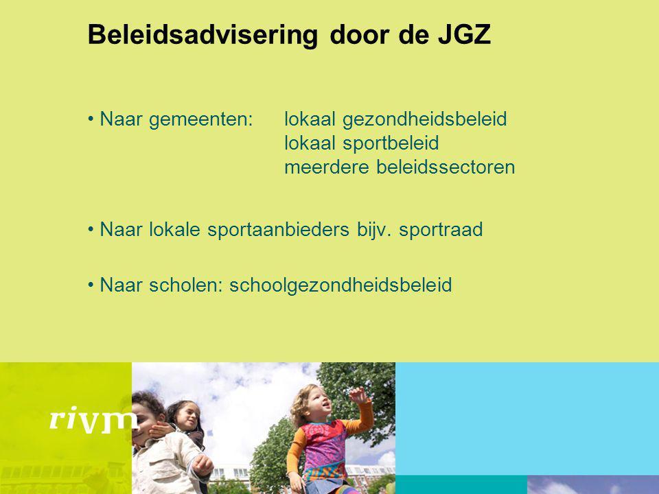 Beleidsadvisering door de JGZ Naar gemeenten:lokaal gezondheidsbeleid lokaal sportbeleid meerdere beleidssectoren Naar lokale sportaanbieders bijv.