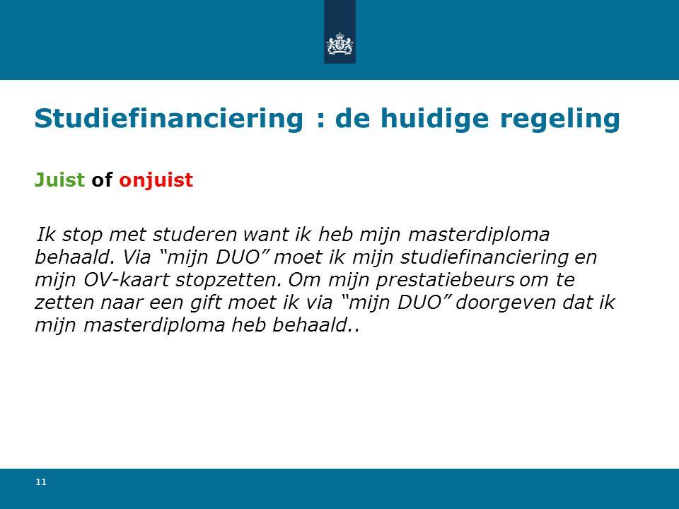 """11 Studiefinanciering : de huidige regeling Juist of onjuist Ik stop met studeren want ik heb mijn masterdiploma behaald. Via """"mijn DUO"""" moet ik mijn"""