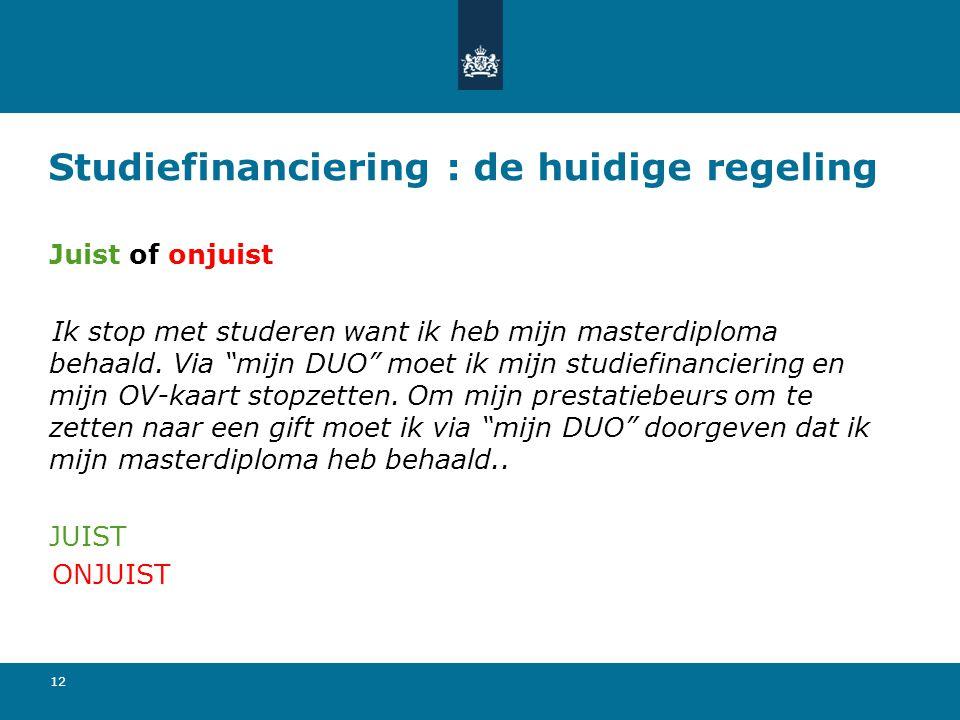 """12 Studiefinanciering : de huidige regeling Juist of onjuist Ik stop met studeren want ik heb mijn masterdiploma behaald. Via """"mijn DUO"""" moet ik mijn"""