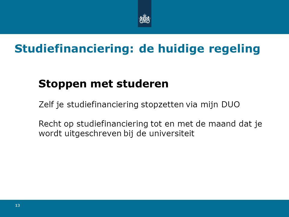 13 Studiefinanciering: de huidige regeling Stoppen met studeren Zelf je studiefinanciering stopzetten via mijn DUO Recht op studiefinanciering tot en