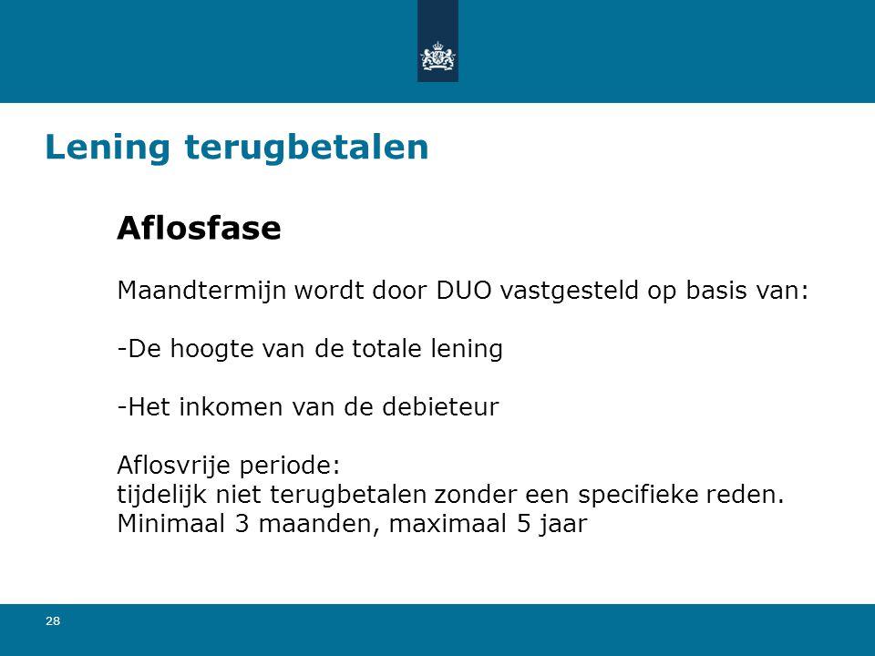 28 Lening terugbetalen Aflosfase Maandtermijn wordt door DUO vastgesteld op basis van: -De hoogte van de totale lening -Het inkomen van de debieteur A