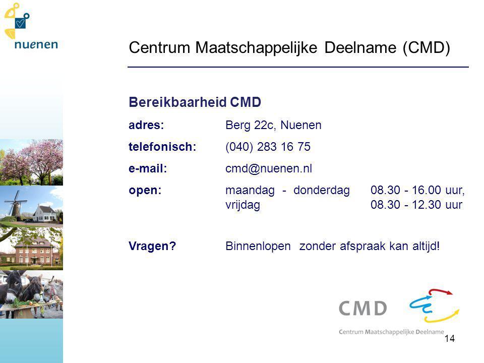 Centrum Maatschappelijke Deelname (CMD) Bereikbaarheid CMD adres: Berg 22c, Nuenen telefonisch:(040) 283 16 75 e-mail:cmd@nuenen.nl open:maandag - donderdag 08.30 - 16.00 uur, vrijdag08.30 - 12.30 uur Vragen?Binnenlopen zonder afspraak kan altijd.