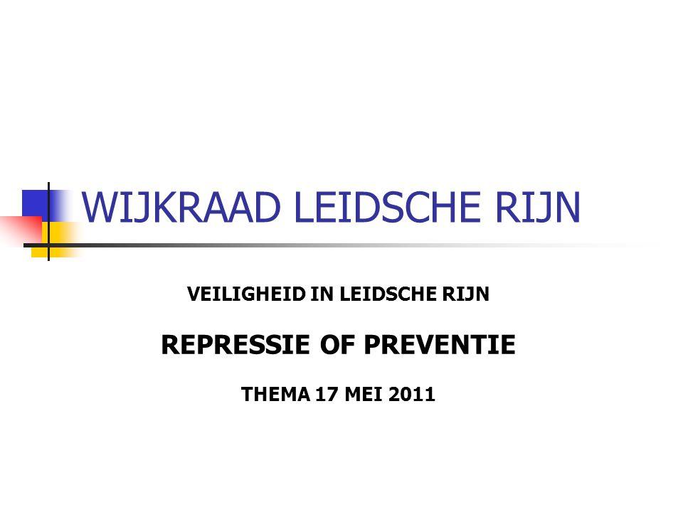 WIJKRAAD LEIDSCHE RIJN VEILIGHEID IN LEIDSCHE RIJN REPRESSIE OF PREVENTIE THEMA 17 MEI 2011