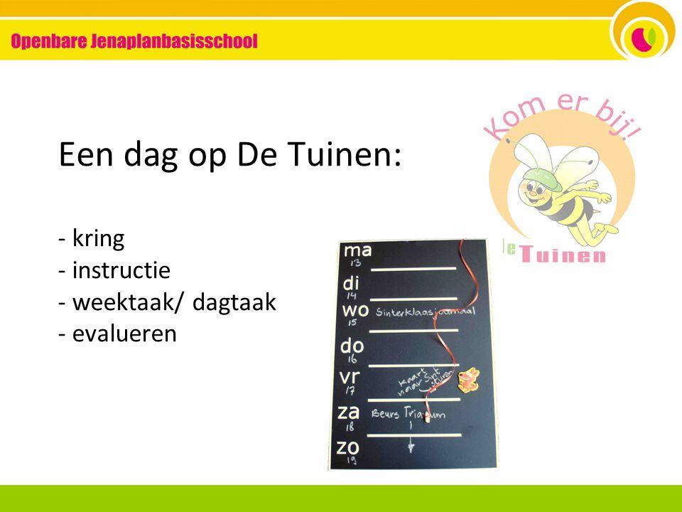 Een dag op De Tuinen: - kring - instructie - weektaak/ dagtaak - evalueren