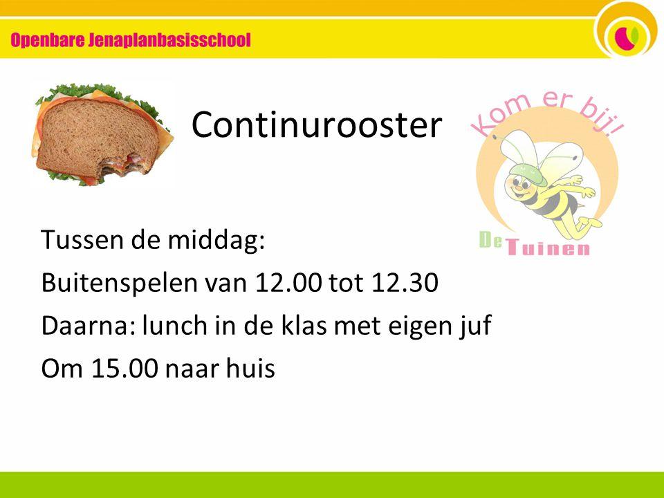 Continurooster Tussen de middag: Buitenspelen van 12.00 tot 12.30 Daarna: lunch in de klas met eigen juf Om 15.00 naar huis